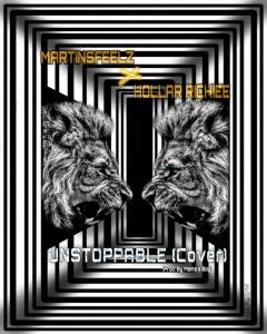 Martinsfeelz Ft. Hollar Richiee – Unstoppable Cover (Prod By Mama's Boy)
