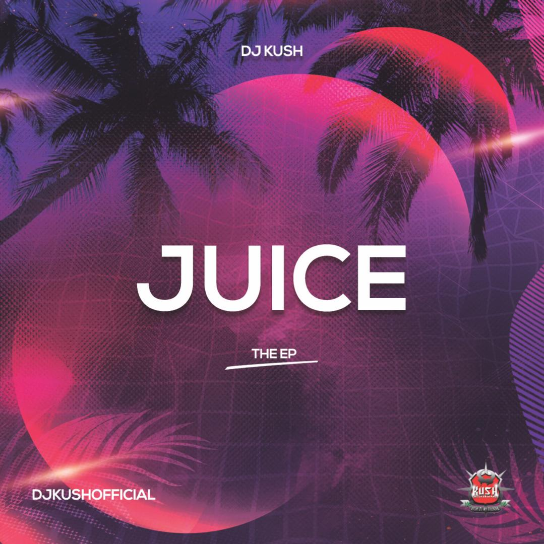 DJ Kush - Juice (The EP)