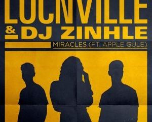 Locnville & DJ Zinhle – Miracles Ft. Apple Gule