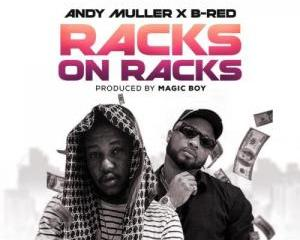 Andy Muller Ft. B-Red – Racks On Racks