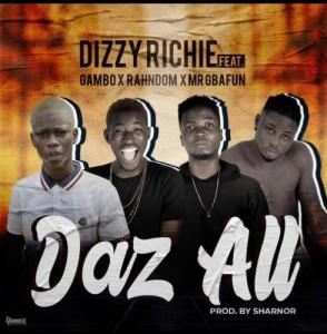 Dizzy Richie Ft. Gambo x Rahndom x Mr Gbafun – Daz All