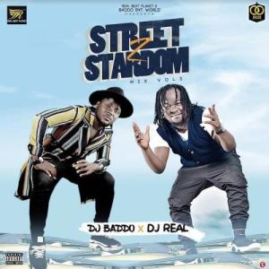 DJ Baddo & DJ Real – Street To Stardom Mix Vol. 3 (Mixtape)