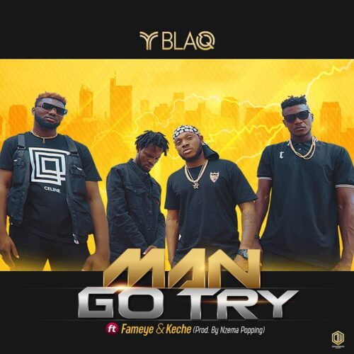 "Y Blaq Ft. Fameye & Keche – ""Man Go Try"""