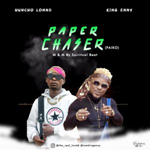 Huncho Londd Ft. King Enny - Paper Chaser (Paiko)