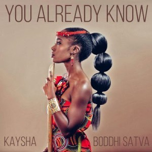 Kaysha & Boddhi Satva – You Already Know