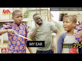 VIDEO: Mark Angel Comedy – MY EAR (Episode 275)
