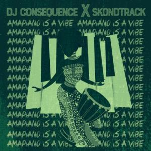DJ Consequence Ft. Skondtrack – Amapiano Is A Vibe (EP)