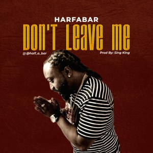 """Halfabar – """"Don't Leave Me"""" (Prod. By Sing King)"""