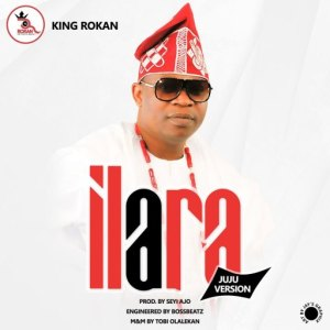 King Rokan – Ilara (Juju version)