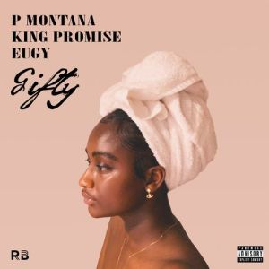 P Montana – Gifty Ft. King Promise, Eugy