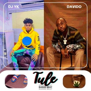 DJ YK – Tule Dance Beat Ft. Davido