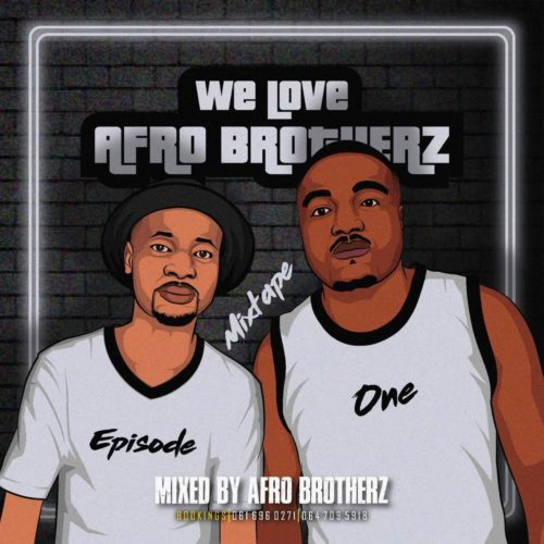 Afro Brotherz – We Love Afro Brotherz Mixtape (Episode One)