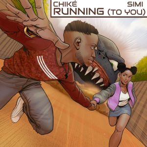 Chiké – Running (To You) ft. Simi
