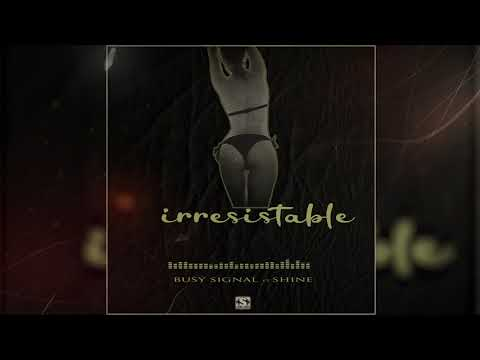 Busy Signal - Irresistable Ft. Shine