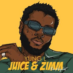 DOWNLOAD Yung L – Juice & Zimm (The Playlist) EP