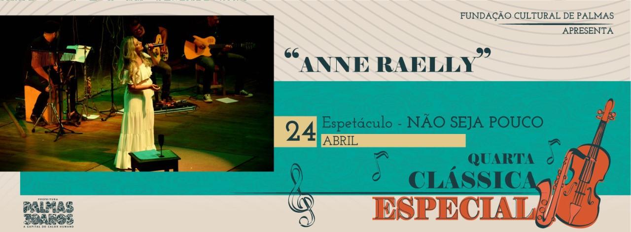 Não Seja Pouco, com Anne Raelly, é o espetáculo do projeto Quarta Clássica, desta quarta-feira, 24