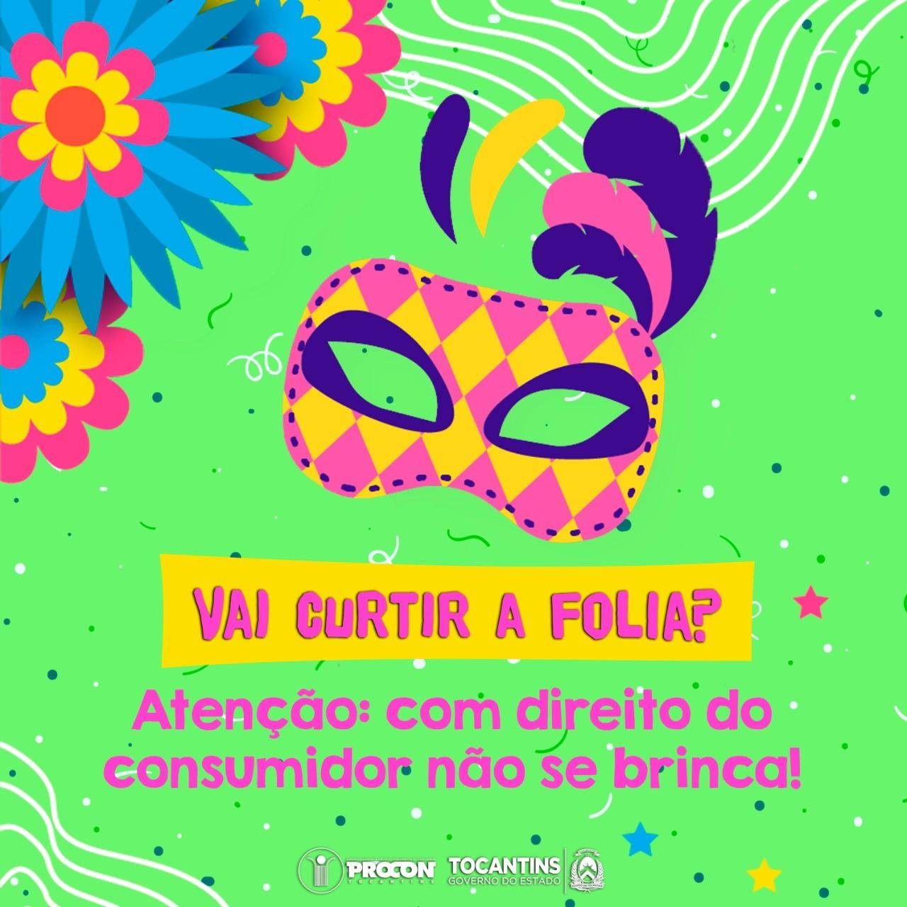 """Procon Tocantins orienta: """"Vai curtir o carnaval? Com o direito do consumidor não se brinca"""""""