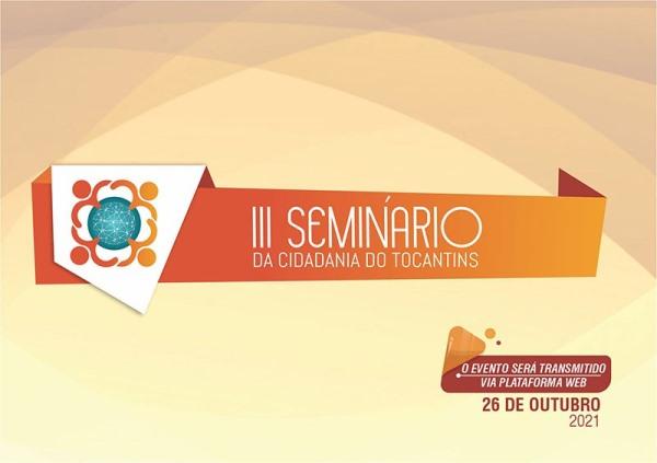 III Seminário da Cidadania do Tocantins, 100% online, ocorre no próximo dia 26/10; Inscrições estão abertas