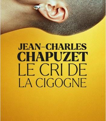 Le cri de la cigogne – Jean-Charles Chapuzet