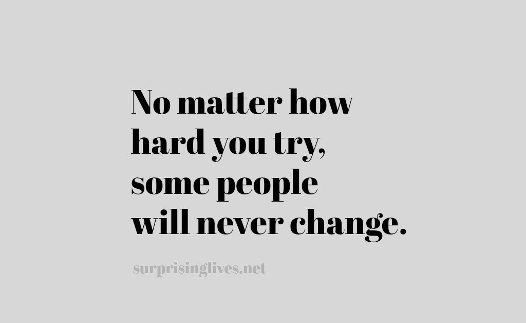 Some People Never Change – Quote