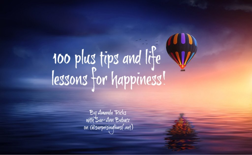 100 plus tips and life lessons for happiness!