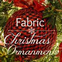 Fabric Christmas Ornaments - Simple DIY Project