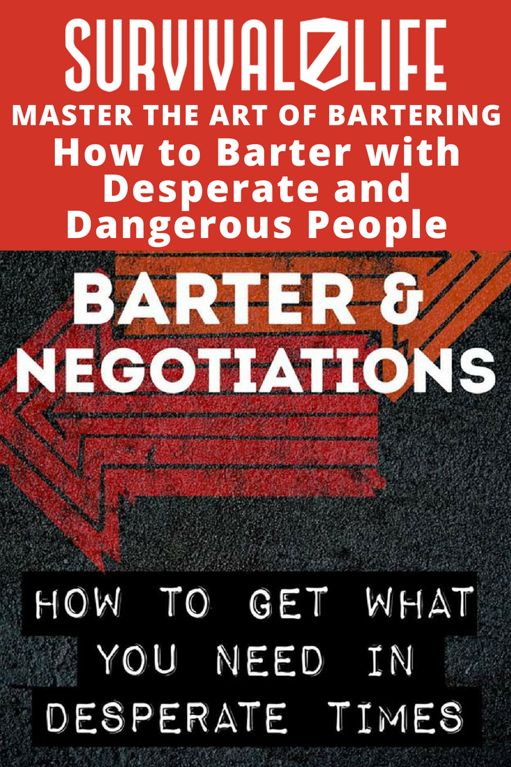 Check out How To Barter With Desperate And Dangerous People at https://survivallife.com/barter-desperate-dangerous-people/