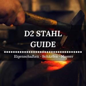 D2 Stahl Guide - Eigenschaften, Messer, Schärfen und mehr