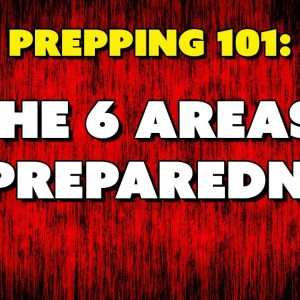Prepping 101: The 6 Areas of Preparedness