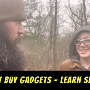 Don't Buy Prepper Gadgets, Learn Skills