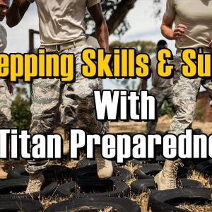 Prepping Skills & Supplies with Titan Preparedness