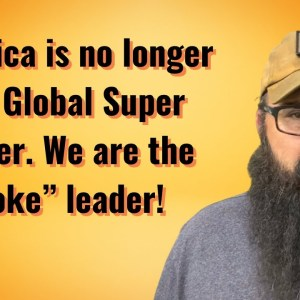 """America is no longer the world super power! We are just """"woke""""."""