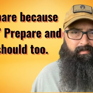 """I Prepare because """"They"""" Prepare, and so should you."""