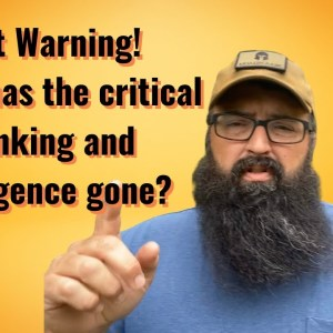 Rant Warning! Where has the critical thinking and intelligence gone?