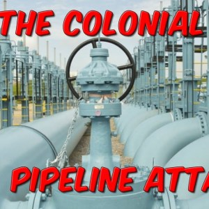 The Colonial Gas Pipeline Attack