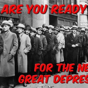 Are You Ready For The Next Great Depression?