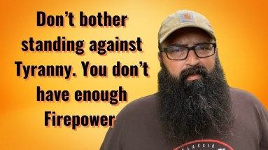 Don't bother standing against tyranny. You don't have enough firepower.