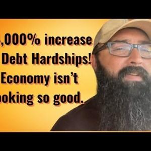 34,000% increase in debt hardships! Economy isn't looking so good!