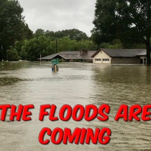 The Floods Are Coming...