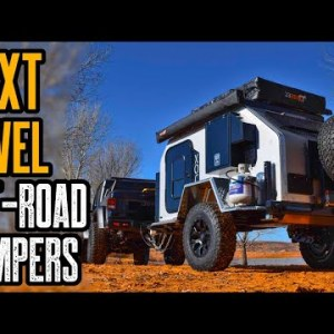 Top 3 Next Level Off-Road Camper Trailers You Must See