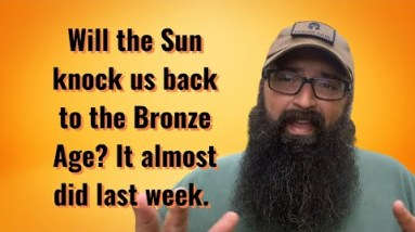 Will the Sun knock us back to the Bronze Age? It almost did last week.