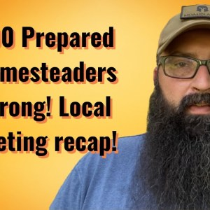 300 Prepared Homesteaders Strong! Local meeting recap!