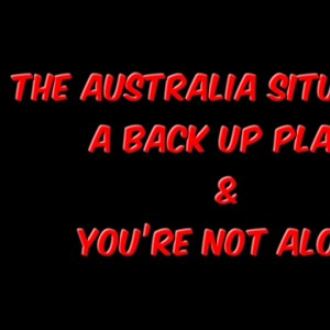 The Australia Situation, A Back Up Plan, & You're Not Alone