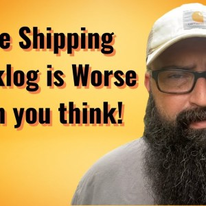 The Shipping Backlog is Worse than you think!
