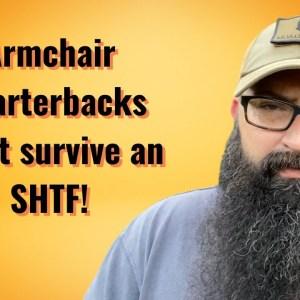 Armchair Quarterbacks won't survive an SHTF