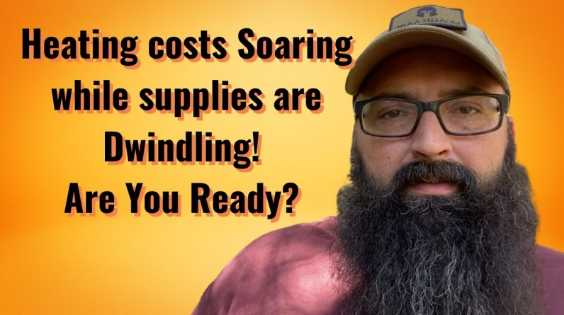Heating costs Soaring while supplies are Dwindling! Are you Ready?