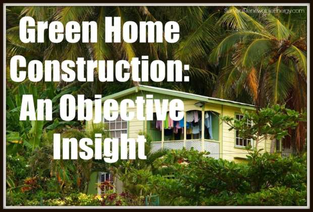 Green Home Construction: An Objective Insight