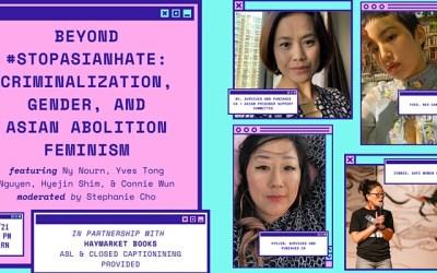 Beyond #StopAsianHate: Criminalization, Gender, & Asian Abolition Feminism