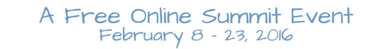 A Free Online Summit Event, February 8-23, 2016