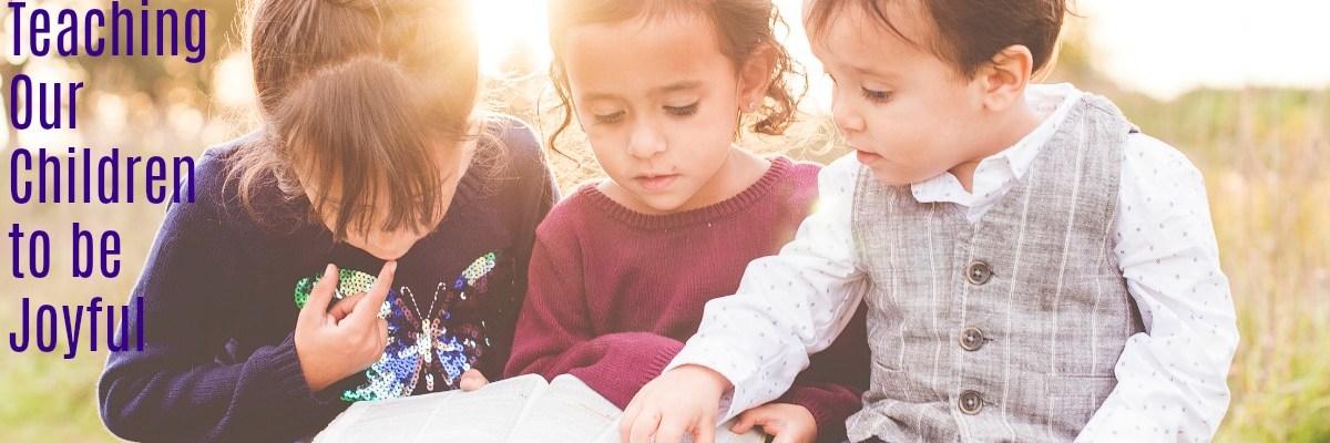 Teaching Our Children to be Joyful